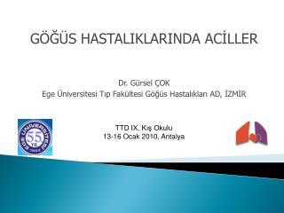 GÖĞÜS HASTALIKLARINDA ACİLLER Dr. Gürsel ÇOK