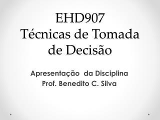 EHD907 Técnicas  de  Tomada  de  Decisão