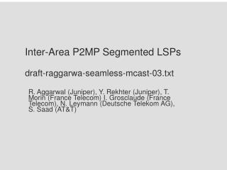 Inter-Area P2MP Segmented LSPs draft-raggarwa-seamless-mcast-03.txt