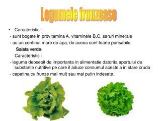 Caracteristici:  - sunt bogate in provitamina A, vitaminele B,C, saruri minerale