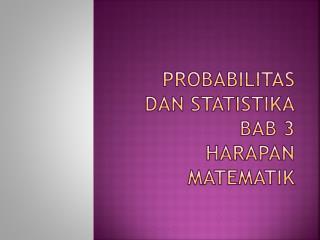 Probabilitas dan Statistika BAB  3  harapan matematik