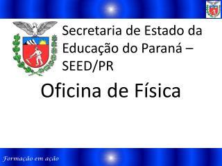 Secretaria de Estado da Educação do Paraná – SEED/PR