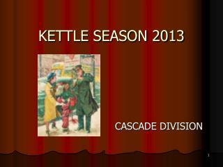 KETTLE SEASON 2013
