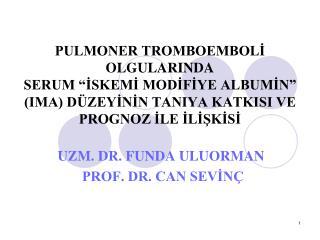 UZM. DR. FUNDA ULUORMAN  PROF. DR. CAN SEVİNÇ
