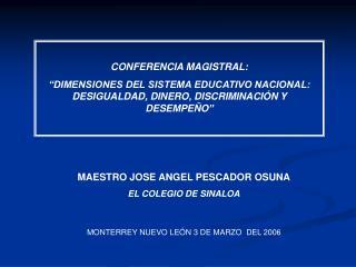CONFERENCIA MAGISTRAL:  DIMENSIONES DEL SISTEMA EDUCATIVO NACIONAL: DESIGUALDAD, DINERO, DISCRIMINACI N Y DESEMPE O