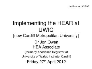 Implementing the HEAR at UWIC  [now Cardiff Metropolitan University]