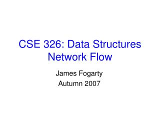 CSE 326: Data Structures Network Flow