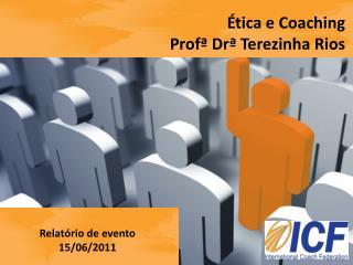Ética e Coaching Profª Drª Terezinha Rios