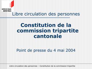 Libre circulation des personnes Constitution de la commission tripartite cantonale
