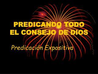 PREDICANDO TODO EL CONSEJO DE DIOS