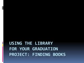Using the Library for your Graduation Project: Finding Books