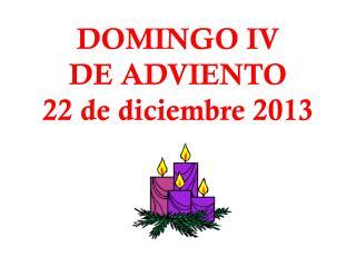 DOMINGO IV DE ADVIENTO 22 de diciembre 2013