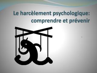 Le harcèlement psychologique:  comprendre et prévenir