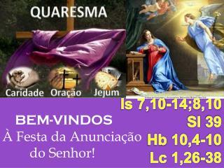 BEM-VINDOS À Festa da Anunciação         do Senhor!