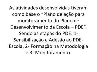 A etapa de Monitoramento do Programa de PDE-Escola em Alagoas foi o objeto do Plano de Ação.