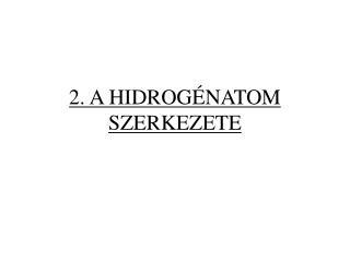 2. A HIDROGÉNATOM SZERKEZETE