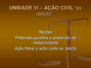 """UNIDADE VI – AÇÃO CIVIL  """"ex  delicto """"."""