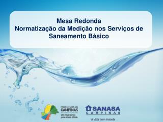 Mesa Redonda  Normatização da Medição nos Serviços de Saneamento Básico
