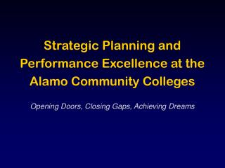 Strategic Planning and  Performance Excellence at the Alamo Community Colleges