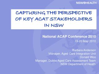 National ACAP Conference 2010 19-20 May 2010 Barbara Anderson Manager, Aged Care Integration Unit