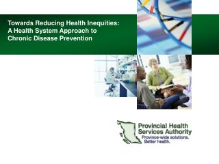 Towards Reducing Health Inequities:  A Health System Approach to  Chronic Disease Prevention