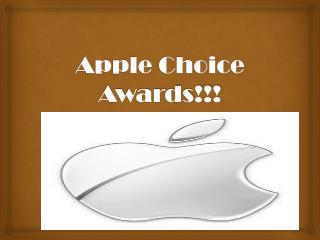 Apple Choice Awards!!!