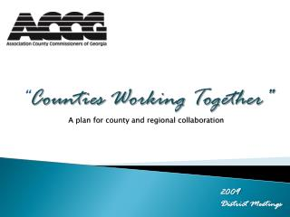 """ Counties Working Together"" A plan for county and regional collaboration"