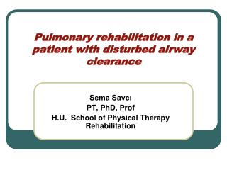 Pulmonary rehabilitation in a patient with disturbed airway clearance