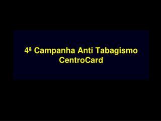 4ª Campanha Anti Tabagismo CentroCard