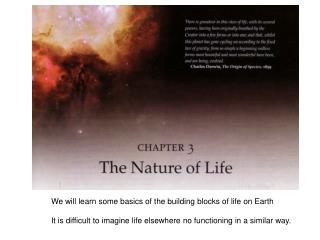 We will learn some basics of the building blocks of life on Earth  It is difficult to imagine life elsewhere no function