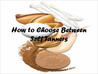 How to Choose Between Self Tanners