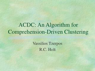 ACDC: An Algorithm for Comprehension-Driven Clustering