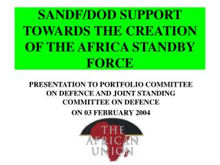 SANDF/DOD SUPPORT TOWARDS THE CREATION OF THE AFRICA STANDBY FORCE