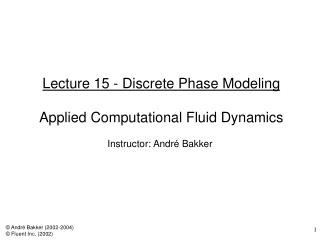 Lecture 15 - Discrete Phase Modeling  Applied Computational Fluid Dynamics