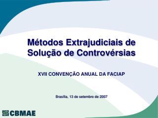 Métodos Extrajudiciais de Solução de Controvérsias XVII CONVENÇÃO ANUAL DA FACIAP