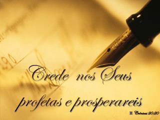Crede  nos Seus  profetas e prosperareis