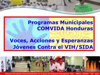 Programas Municipales COMVIDA Honduras Voces, Acciones y Esperanzas Jóvenes Contra el VIH/SIDA