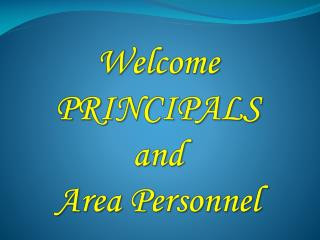 Welcome PRINCIPALS  and  Area Personnel
