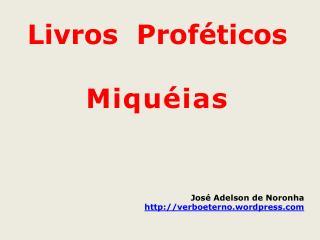 Livros  Prof�ticos Miqu�ias Jos� Adelson de Noronha verboeterno.wordpress