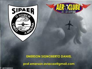EMERSON SIGNOBERTO DANIEL prof.emerson.aviacao@gmail