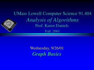UMass Lowell Computer Science 91.404 Analysis of Algorithms Prof. Karen Daniels Fall, 2001