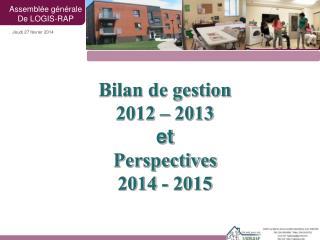 Bilan de gestion 2012 – 2013 et Perspectives 2014 - 2015