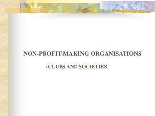 NON-PROFIT-MAKING ORGANISATIONS