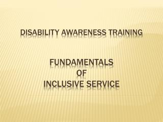 Disability Awareness Training Fundamentals  of  Inclusive Service