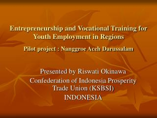 Presented by Riswati Okinawa Confederation of Indonesia Prosperity Trade Union (KSBSI)  INDONESIA