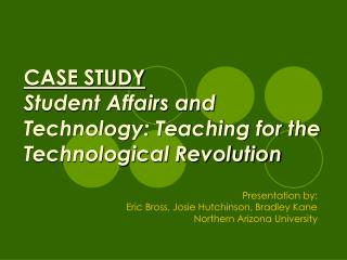 CASE STUDY Student Affairs and Technology: Teaching for the Technological Revolution