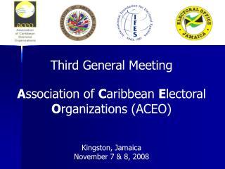 Third General Meeting A ssociation of  C aribbean  E lectoral  O rganizations (ACEO)