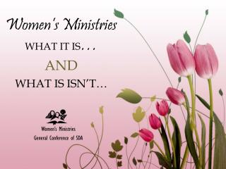 Women s Ministries WHAT IT IS  AND  WHAT IS ISN T
