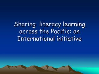 Sharing  literacy learning across the Pacific: an International initiative