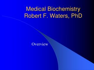 Medical Biochemistry Robert F. Waters, PhD